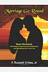 Marriage Go Round Workbook: Nine Steps to Improving Your Relationship and Rekindling Love in Your Life Paperback