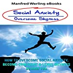 Overcome Shyness: How to Overcome Social Anxiety, Become Confident & Leave Shyness Behind You |  Manfred Werling eBooks