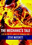 Front cover for the book The Mechanic's Tale: Life in the Pit-Lanes of Formula One by Steve Matchett