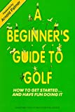 A Beginner's Guide to Golf/How to Get Started...and Have Fun Doing It