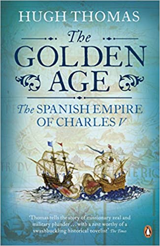 Ben Wilson enjoys The Golden Age: The Spanish Empire of Charles V by Hugh Thomas.