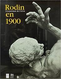 Rodin en 1900 : L'exposition de l'Alma  par  Musée du Luxembourg