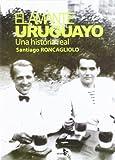 El amante uruguayo / The Uruguayan Lover: Una historia real / A True Story (Spanish Edition)