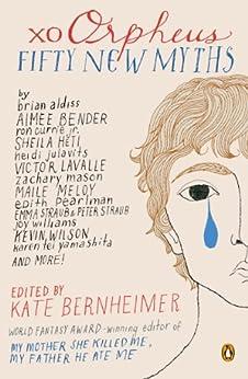 Xo Orpheus: Fifty New Myths by Kate Bernheimer