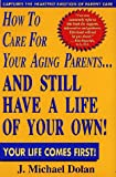img - for How to Care for Your Aging Parents...and Still Have a Life of Your Own! book / textbook / text book