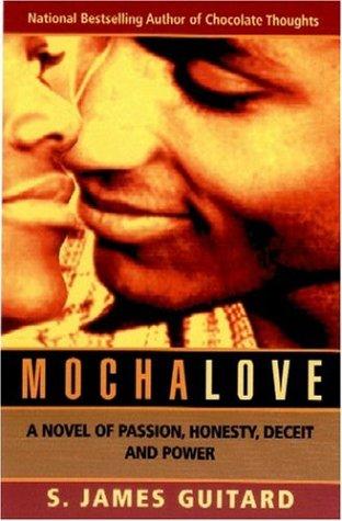 Mocha Love: A Novel of Passion, Honesty, Deceit and Power PDF