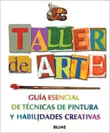 Taller de arte: Guia esencial de tecnicas de pintura y habilidades