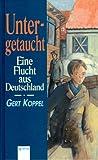 img - for Untergetaucht. Eine Flucht aus Deutschland book / textbook / text book