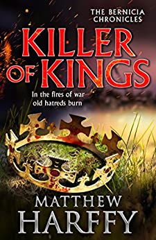 Killer of Kings (The Bernicia Chronicles Book 4) by [Harffy, Matthew]