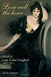 Love Well The Hour: The Life of Lady Colin Campbell (1857-1911)