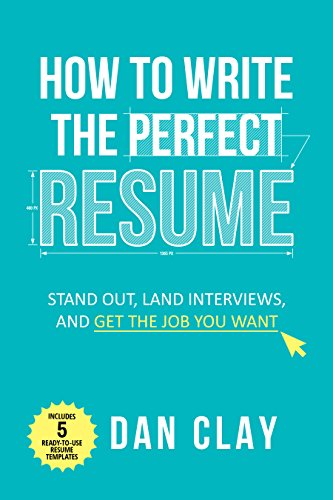 how to write the perfect resume stand out land interviews and get the