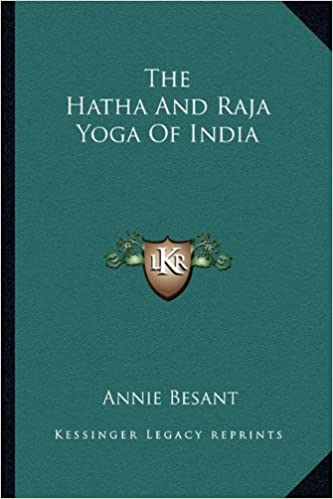 The Hatha And Raja Yoga Of India: Annie Besant ...