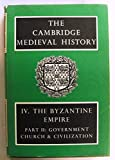 The Cambridge Medieval History, Volume IV: The Byzantine Empire, Part II: Government, Church and Civilization