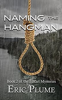 Naming the Hangman (The Eckart Mysteries Book 2) by [Plume, Eric]