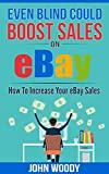 Even Blind Could Boost Sales On eBay: How To Increase Your eBay Sales