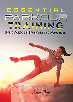 Essential Parkour Training: Basic Parkour Strength and Movement (Survival Fitness Book 7) by [Fury, Sam]