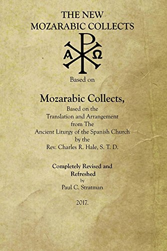 The New Mozarabic Collects: A Revision and Refreshing of 'Mozarabic Collects' by Charles R. Hale by [Stratman, Paul]