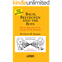 Bach, Beethoven and the Boys: Music History as it Ought to be Taught (English Edition)