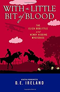With a Little Bit of Blood (The Eliza Doolittle & Henry Higgins  Mystery Series) (Volume 4)
