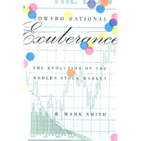 Toward Rational Exuberance: The Evolution of the Modern Stock Market (English Edition)