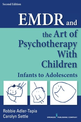 (EMDR and the Art of Psychotherapy with Children, Second Edition: Infants to)