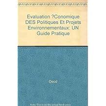 Evaluation ?Conomique DES Politiques Et Projets Environnementaux: UN Guide Pratique