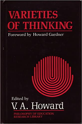 varieties of thinking essays from harvard s philosophy of  varieties of thinking essays from harvard s philosophy of education research center philosophy of education research library 1st edition