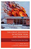 The Great Recession in Fiction, Film, and Television : Twenty-First Centruy Bust Culture, , 0739180630