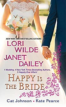 Happy Is the Bride by [Wilde, Lori, Dailey, Janet, Johnson, Cat, Pearce, Kate]