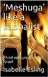 'Meshuga' like a kabbalist: Third venture to Eretz Israel