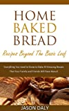 baking basics and beyond - Home baked bread: Recipes beyond the basic Loaf: Everything You need to Know to Bake 43 Amazing Breads (Home Baked Bread! Book 2)