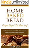 Home baked bread: Recipes beyond the basic Loaf: Everything You need to Know to Bake 43 Amazing Breads (Home Baked Bread! Book 2)