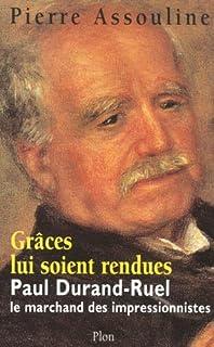 Grâces lui soient rendues : Paul Durand-Ruel, le marchand des impressionnistes, Assouline, Pierre
