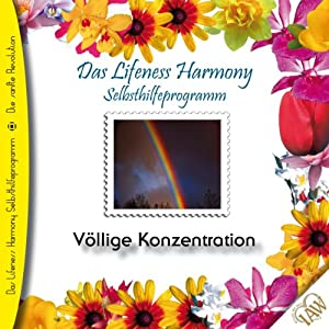Völlige Konzentration (Lifeness Harmony) Hörbuch