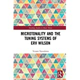 Microtonality and the Tuning Systems of Erv Wilson: Mapping the Harmonic Spectrum (Routledge Studies in Music Theory)