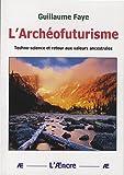 L'Archéofuturisme : Techno-science et retour aux valeurs ancestrales