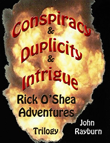 Conspiracy*Duplicity*Intrigue: Rick O'Shea Adventures Trilogy