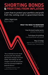 Shorting Bonds & Profiting From Inflation: Protect Yourself from the Coming Bond Collapse