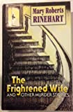 The Frightened Wife and Other Murder Stories, Mary Roberts Rinehart, 1560544651