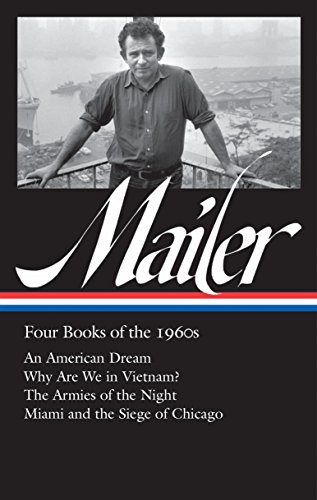 Book cover from Norman Mailer: Four Books of the 1960s (LOA #305): An American Dream / Why Are We in Vietnam? / The Armies of the Night / Miami and the Siege of Chicago (The Library of America) by Norman Mailer