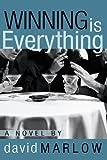 Winning Is Everything, David Marlow, 0595129765