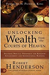Unlocking Wealth from the Courts of Heaven: Securing Biblical Prosperity for Kingdom Advancement and Generational Blessing Kindle Edition