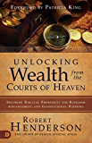 Unlocking Wealth from the Courts of Heaven: Securing Biblical Prosperity for Kingdom Advancement and Generational…