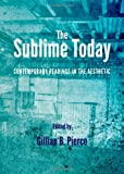The Sublime Today: Contemporary Readings in the Aesthetic, Gillian B. Pierce, 1443841897