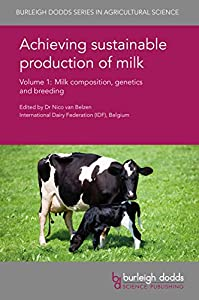 Achieving sustainable production of milk Volume 1: Milk composition, genetics and breeding (Burleigh Dodds Series in Agricultural Science Book 8)