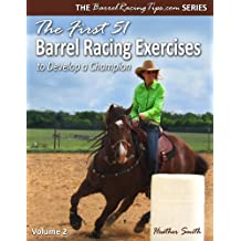 The First 51 Barrel Racing Exercises to Develop a Champion
