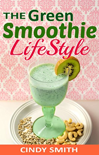 (The Green Smoothie Lifestyle: 70 Healthy fruit and vegetable smoothies recipes, for weight loss,detox,cleanse and help fight diseases, lose weight and ... Smoothies,Smoothies For Weight Loss Book 1))