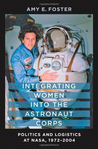 Integrating Women into the Astronaut Corps: Politics and Logistics at NASA, 1972–2004