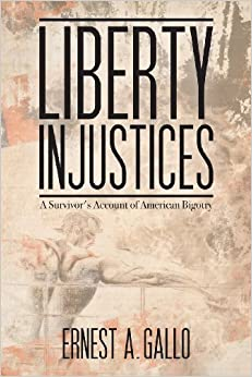 Book Liberty Injustices: A Survivor's Account of American Bigotry by Ernest a. Gallo (2013-08-30)