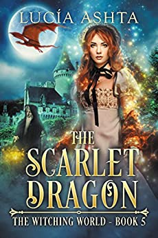 The Scarlet Dragon (The Witching World Book 5) by [Ashta, Lucia]